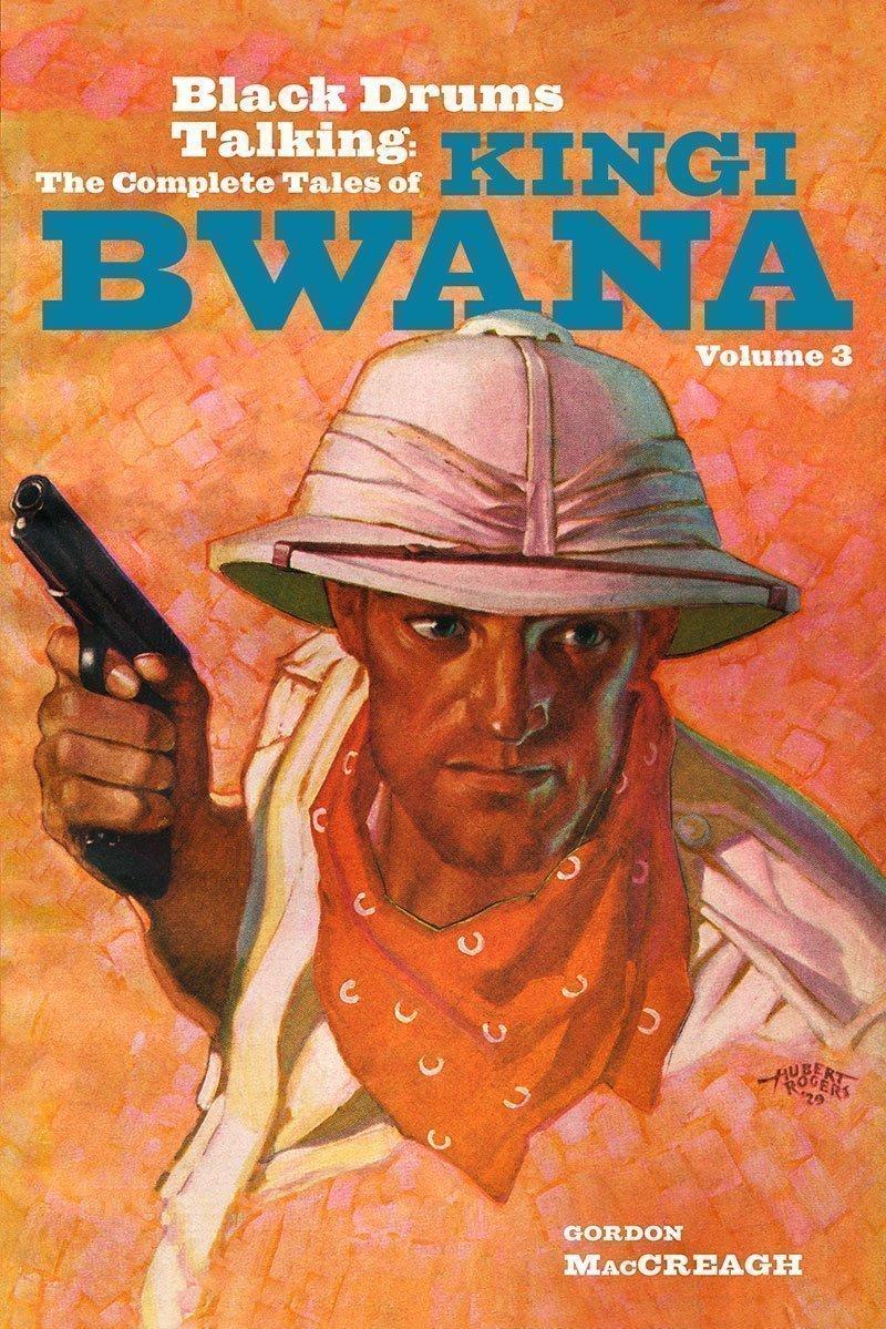 Black Drums Talking: The Complete Tales of Kingi Bwana, Volume 3