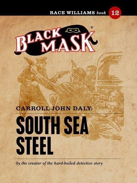 Race Williams #12: South Sea Steel (Black Mask eBook)