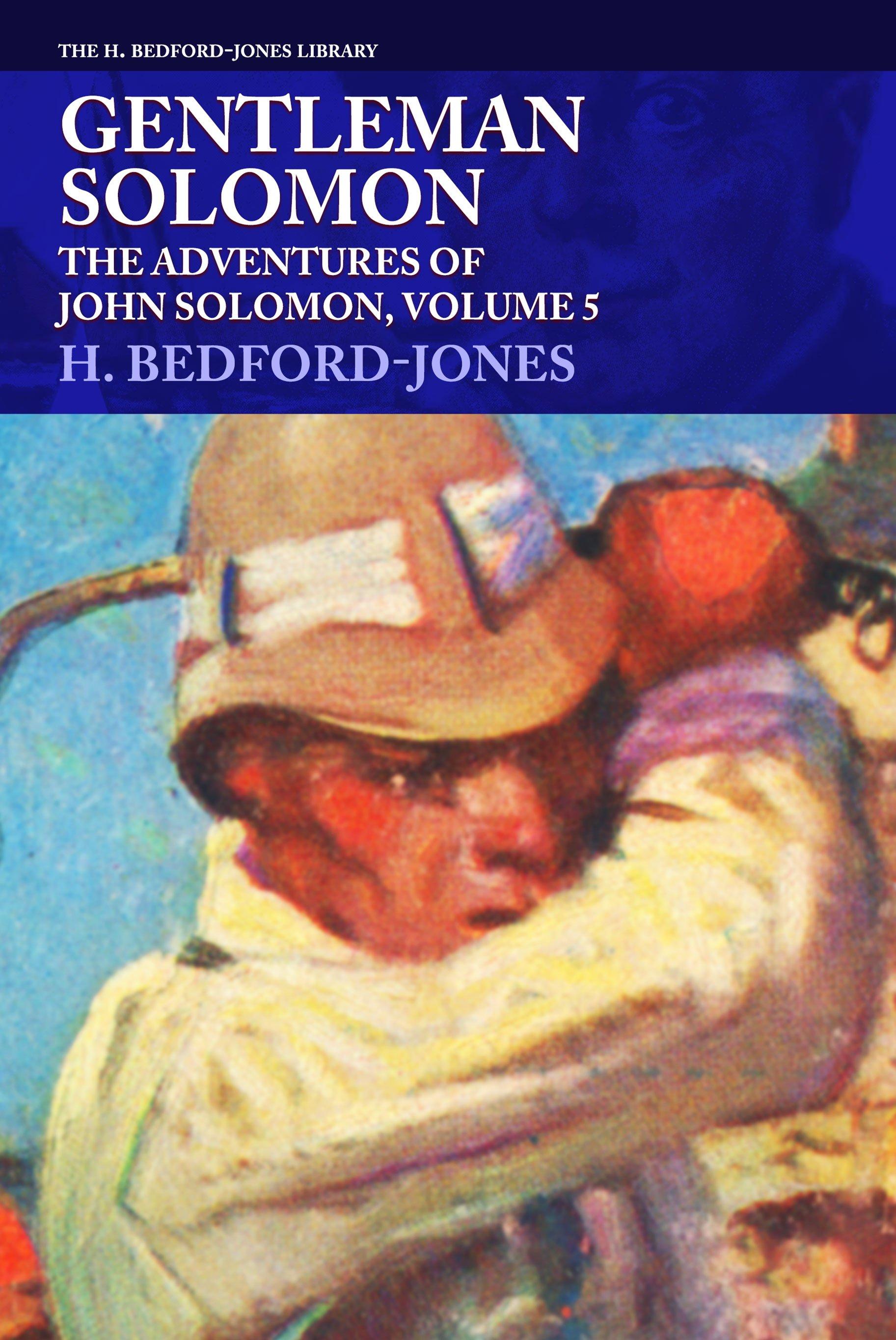 Gentleman Solomon: The Adventures of John Solomon, Volume 5 (The H. Bedford-Jones Library)