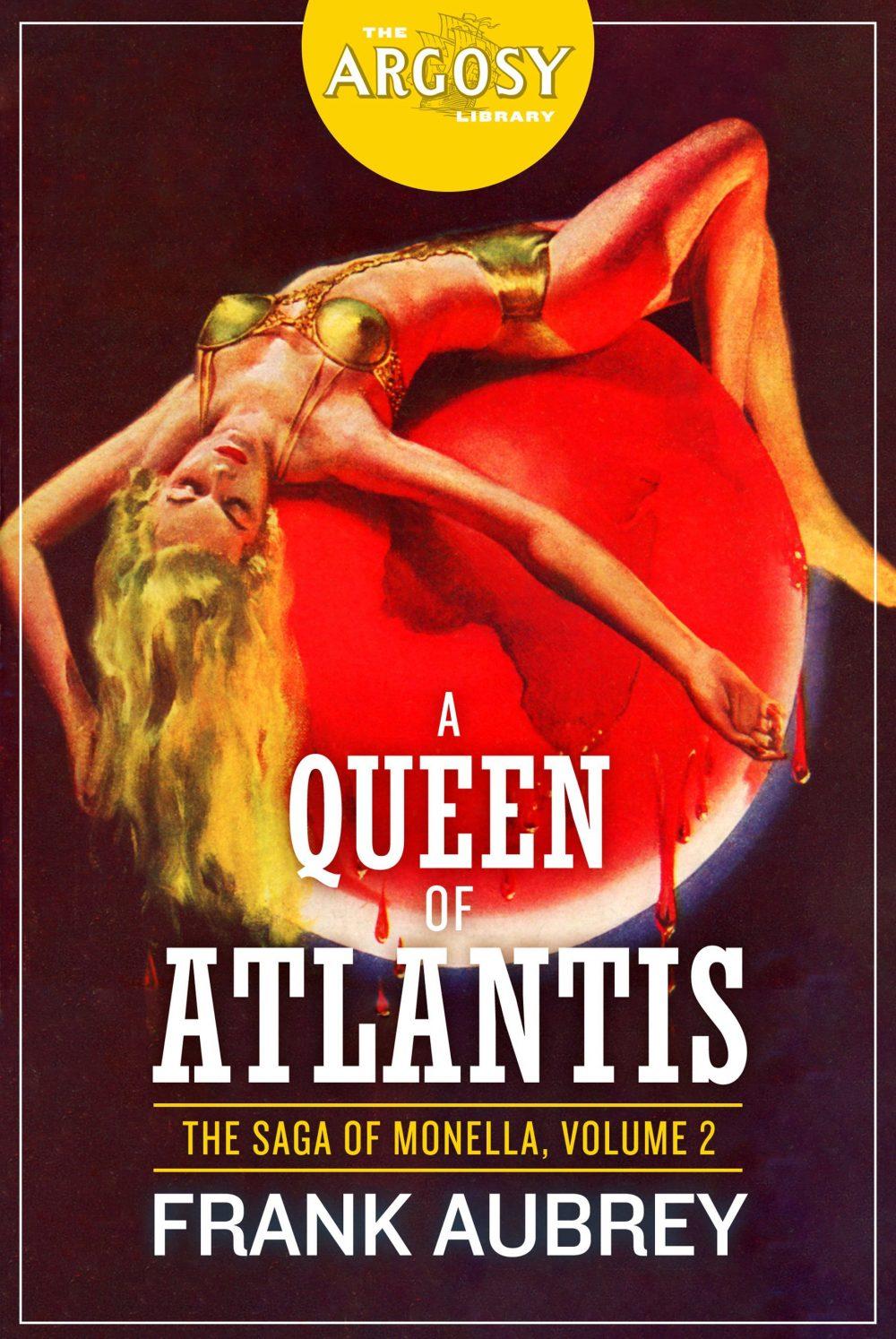 A Queen of Atlantis: The Saga of Monella, Volume 2 (The Argosy Library)