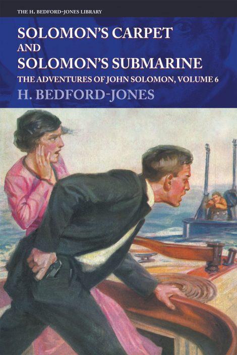 Solomon's Carpet and Solomon's Submarine: The Adventures of John Solomon, Volume 6 (The H. Bedford-Jones Library)
